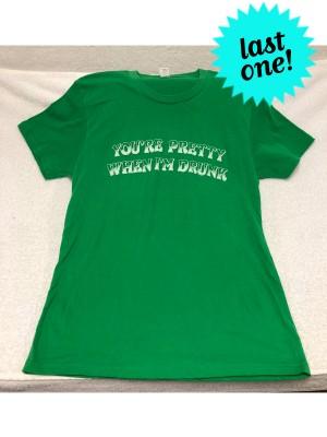 You're Pretty When I'm Drunk t-shirt (original printing)