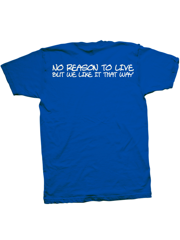 No Reason To Live But We Like It That Way T-Shirt (Blue)