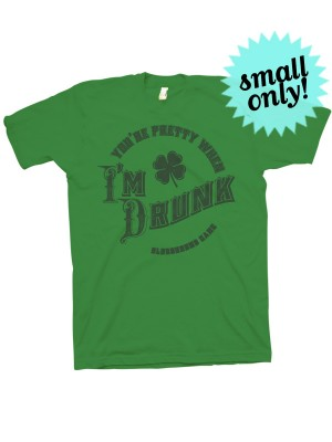 You're Pretty When I'm Drunk T-Shirt (Green On Green - small only)