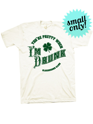 You're Pretty When I'm Drunk T-Shirt (Green On White)