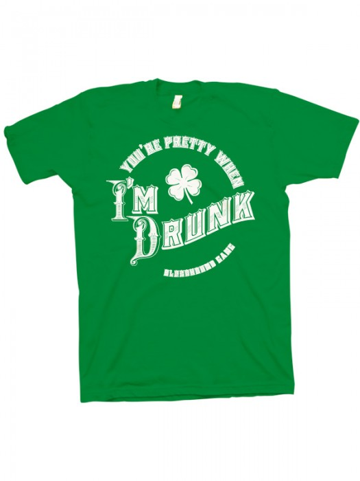 You're Pretty When I'm Drunk T-Shirt (White On Green)